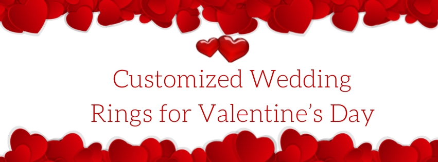 Customized Wedding Rings for Valentine's Day